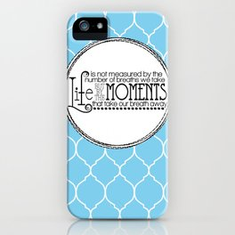 Life is Measured-Blue & White iPhone Case