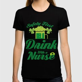Safety First Drink With A Nurse St Patrick's Day T-shirt