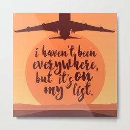 I Haven't Been Everywhere Quote Metal Print