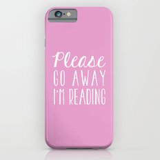 Please Go Away, I'm Reading (Polite Version) - Pink iPhone 6s Slim Case