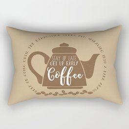 Stay up late. Get up early. Coffee. Rectangular Pillow