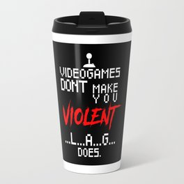 Video Games Don't Make US Violent Lag Does Travel Mug