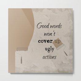 Ugly Actions Metal Print