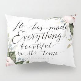 """He has made Everything beautiful in its time"" Pillow Sham"