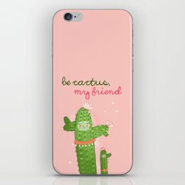 Be Cactus, my friend iPhone Skin