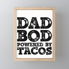 Dad Bod Powered By Tacos Funny Food Lovers Father Figure Gifts Idea Framed Mini Art Print