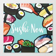 Sushi Now Canvas Print