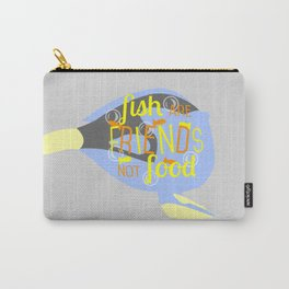 Fish Are Friends Carry-All Pouch