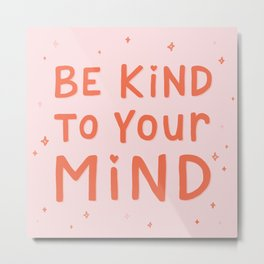 Be Kind To Your Mind Metal Print