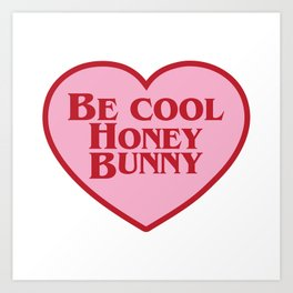 Be Cool Honey Bunny, Funny Movie Quote Art Print