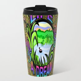 Life Is But A Dream Travel Mug