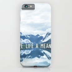 GIVE LIFE A MEANING Slim Case iPhone 6s