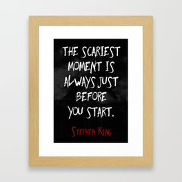"""""""The scariest moment is always just before you start."""" - Stephen King Framed Art Print"""