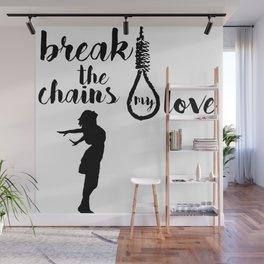 BREAK THE CHAINS Wall Mural