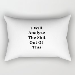 I will analyze the shit out of this Rectangular Pillow