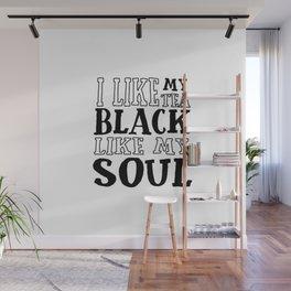 I Like My Tea Black Like My Soul Wall Mural