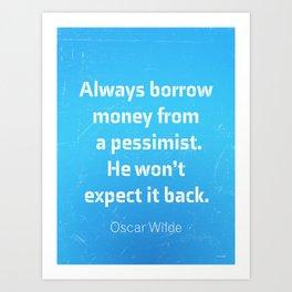 """Always borrow money from a pessimist. He won't expect it back."" Oscar Wilde Art Print"