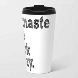 namaste the fuck away. Travel Mug