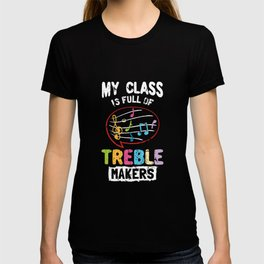 My Class Is Full Of Treble Makers T-shirt