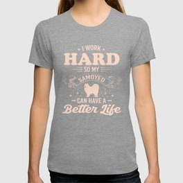I Work Hard So My Samoyed Can Have A Better Life co T-shirt