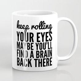 Keep Rolling Your Eyes Maybe You'll Find a Brain Coffee Mug