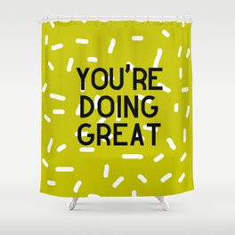 You're Doing Great Shower Curtain