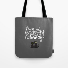 Live everyday like it's Caturday Tote Bag