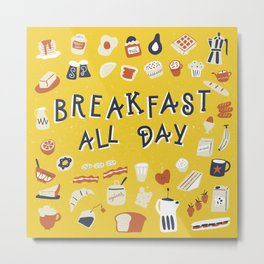 Breakfast all day Metal Print