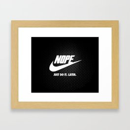 Nope – Just Do It. Later. Framed Art Print