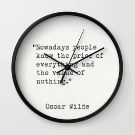 "Oscar Wilde ""Nowadays people know the price of everything..."" Wall Clock"