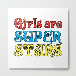 Girls are Super Stars Metal Print