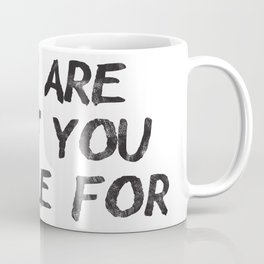 You Are What You Settle For Black Coffee Mug