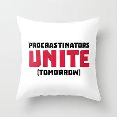 Procrastinators Unite Funny Quote Throw Pillow