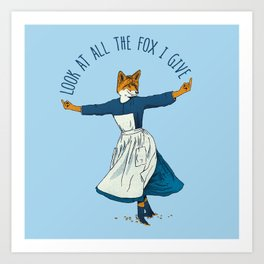 Look At All The Fox I Give - I Art Print