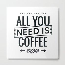 All you need is coffee Metal Print