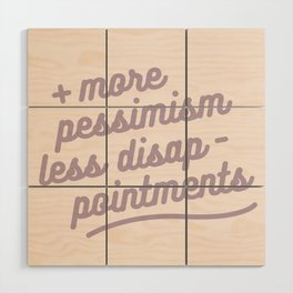 more pessimism, less disappointments Wood Wall Art
