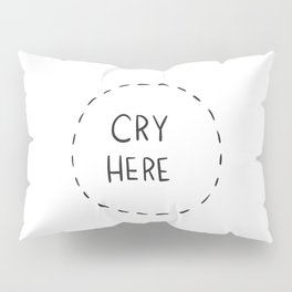 Cry Here Pillow Sham