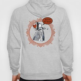 Off With Her Head! - Queen Of Hearts - Alice In Wonderland Hoody