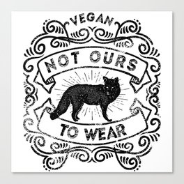 Not Ours to Wear Vegan Statement Canvas Print