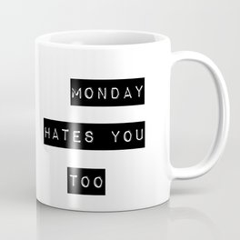 Monday hates you too Coffee Mug