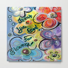 Thank You God For Flowers Metal Print