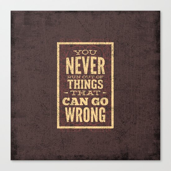 YOU never run out of things that can go wrong- Typography Canvas Print