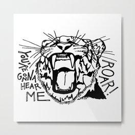 Hear Me Roar Metal Print