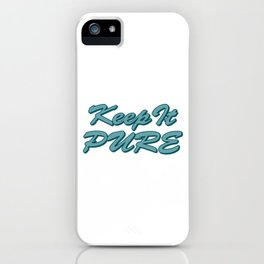 """Keep It Pure"" tee design for pure and innocent like you! Makes a nice gift too!  iPhone Case"