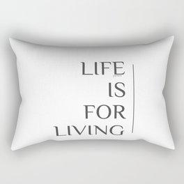 Life is for Living. Rectangular Pillow