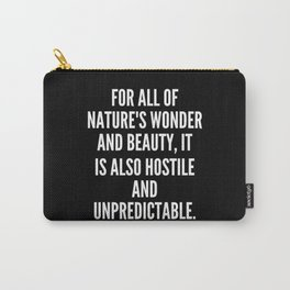 For all of nature s wonder and beauty it is also hostile and unpredictable Carry-All Pouch