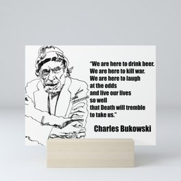 We Are Here to Drink Beer Bukowski Quote Mini Art Print
