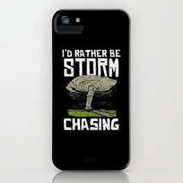 Storm chasingI'd Rather be Storm Chasing tee. iPhone Case