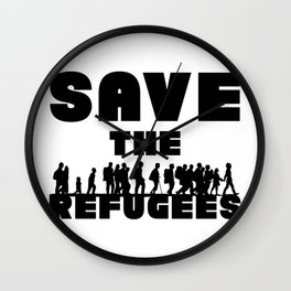 SAVE THE REFUGEES Wall Clock