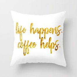 Life Happens. Coffee Helps Throw Pillow